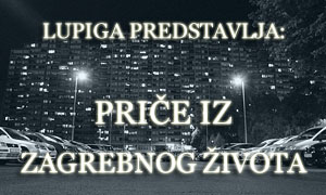Lupiga predstavlja: Priče iz zagrebnog života
