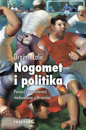 NOGOMET I POLITIKA: Poligon za stvaranje moći i punjenje džepova