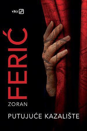 PUTUJUĆE KAZALIŠTE: Roman Zorana Ferića jedan je od najimpresivnijih domaćih romana posljednjih godina
